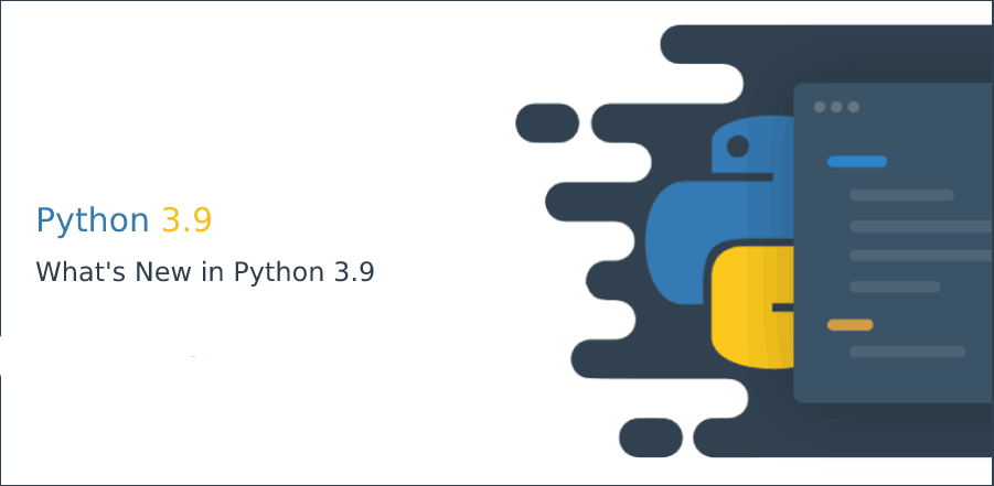 Python 3.9 Release: What's New?